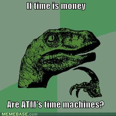 memes-if-time-is-money-are-atms-time-machines