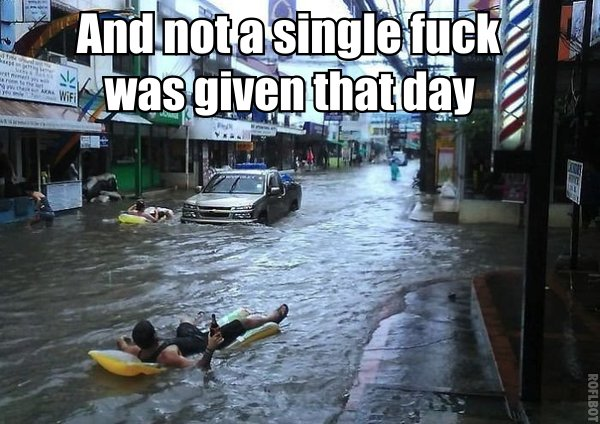 flood and not a single fuck was given that day