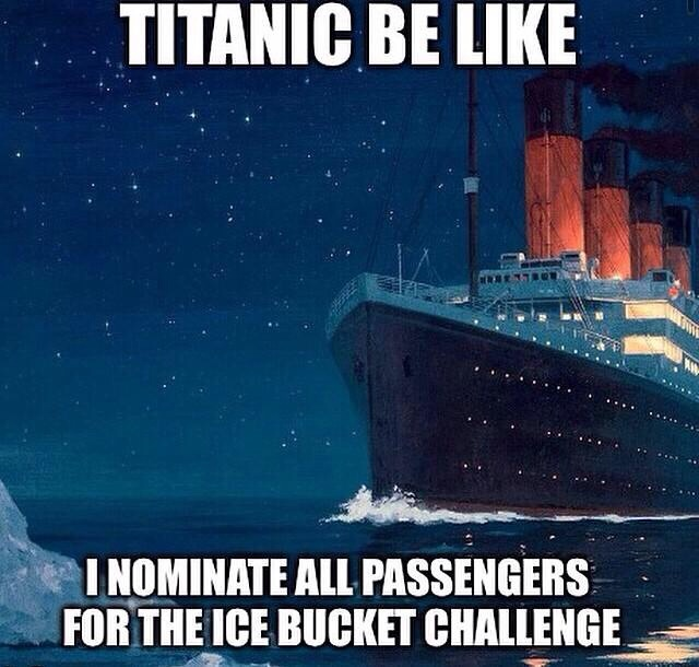 titanic-be-like-als-ice-challenge-time