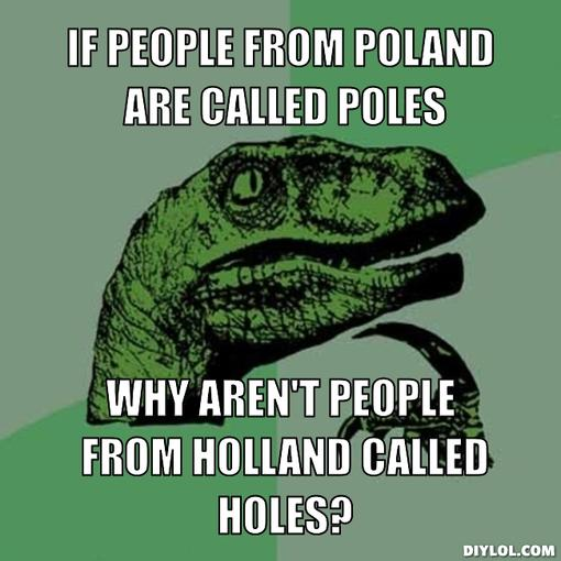 philosoraptor-meme-generator-if-people-from-poland-are-called-poles-why-aren-t-people-from-holland-called-holes-933d4d